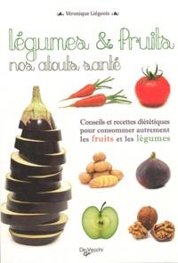 Véronique Liégeois - Légumes et fruits nos atouts santé.