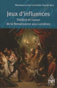 Véronique Lochert et Clotilde Thouret - Jeux d'influences - Théâtre et roman de la Renaissance aux Lumières.