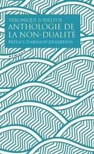 Anthologie de la non-dualité - Véronique Loiseleur |