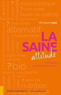 Véronique Lopez - La saine attitude - Petit guide de l'alimentation saine.