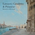 Véronique Lourme et Gilles Bertrand - Lansyer, Canaletto & Piranèse - Images d'italie.