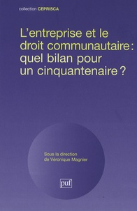 Véronique Magnier et Jacqueline Flauss-Diem - L'entreprise et le droit communautaire : quel bilan pour un cinquantenaire ?.