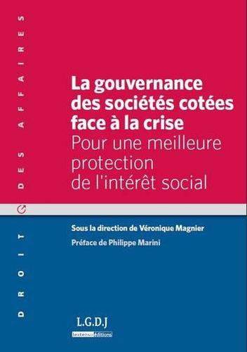 Véronique Magnier - La gouvernance des sociétés cotées face à la crise - Pour une meilleure protection de l'intérêt social.