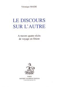 Véronique Magri - Le discours sur l'autre - A travers quatre récits de voyage en Orient.