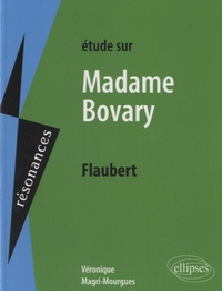 Véronique Magri-Mourgues - Etude sur Flaubert, Madame Bovary.