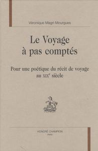 Véronique Magri-Mourgues - Le voyage à pas comptés - Pour une poétique du récit de voyage au XIXe siècle.