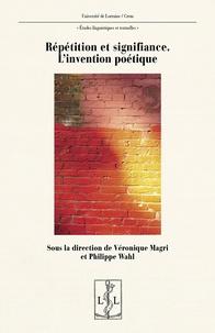 Véronique Magri et Philippe Wahl - Répétition et signifiance - L'invention poétique.
