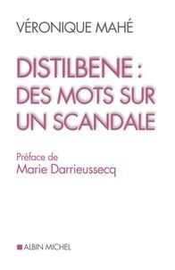 Distilbène : des mots pour un scandale - Véronique Mahé |