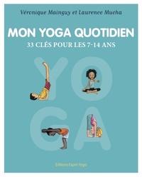 Véronique Mainguy et Laurence Mucha - Mon yoga quotidien.