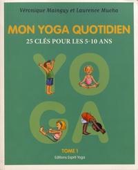 Véronique Mainguy et Laurence Mucha - Mon yoga quotidien - Tome 1, 25 clés pour les 5-10 ans.