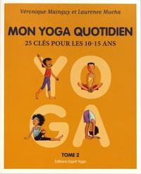 Véronique Mainguy et Laurence Mucha - Mon yoga quotidien - Tome 2, 25 clés pour les 10-15 ans.