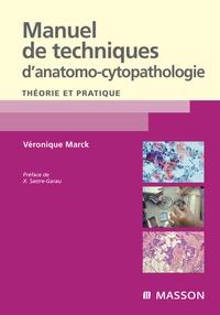 Véronique Marck - Manuel de techniques d'anatomo-cytopathologie - Théorie et pratique.