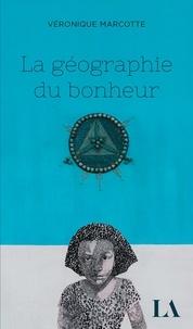 Véronique Marcotte - La géographie du bonheur.
