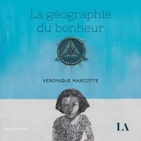 Véronique Marcotte et Pascale Montpetit - La géographie du bonheur.