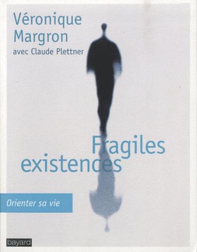 Véronique Margron et Claude Plettner - Fragiles existences - Orienter sa vie.