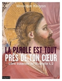 Véronique Margron - Libre traversée de l'Evangile - Tome 2, La Parole est tout près de ton coeur.