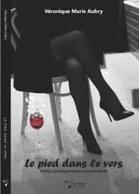Véronique Marie Aubry - Le pied dans le vers - Textes poétiquement inconvenants.