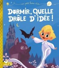 Véronique Massenot et Caroline Piochon - Dormir, quelle drôle d'idée !.