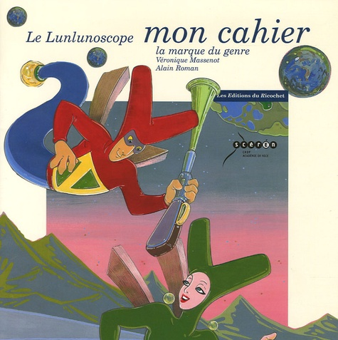 Véronique Massenot - Le Lunlunoscope - Mon cahier d'explorateur lunlunaire.