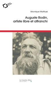 Véronique Mattiussi - Auguste Rodin, artiste libre et affranchi.