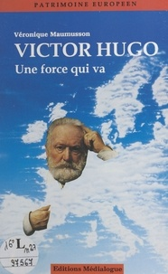"""Véronique Maumusson - Victor Hugo - """"une force qui va""""."""