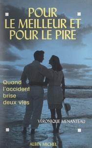 Véronique Menanteau et Claire Gallois - Pour le meilleur et pour le pire - Quand l'accident brise deux vies.