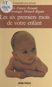 Véronique Ménard-Bigant et Francis Renault - Les six premiers mois de votre enfant.