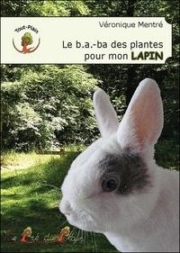 Véronique Mentré - Le b.a.-ba des plantes pour mon lapin.