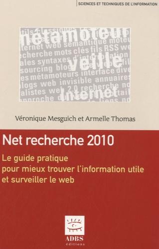Véronique Mesguich et Armelle Thomas - Net recherche 2010 - Le guide pratique pour mieux trouver l'information utile et surveiller le web.