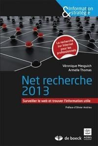 Véronique Mesguich et Armelle Thomas - Net recherche 2013 - Surveiller le web et trouver l'information utile.