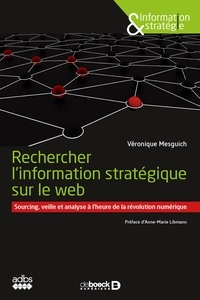 Véronique Mesguich - Rechercher l'information stratégique sur le web - Sourcing, veille et analyse à l'heure de la révolution numérique.