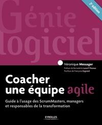 Véronique Messager - Coacher une équipe agile - Guide à l'usage des ScrumMasters, managers et responsables de la transformation.