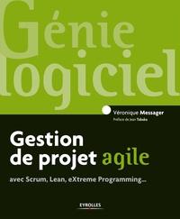 Véronique Messager - Gestion de projet agile - Avec Scrum, Lean, eXtreme Programming....