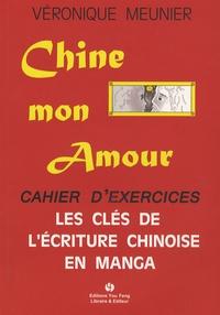 Chine mon amour- Les clés de l'écriture chinoise en manga - Cahier d'exercices - Véronique Meunier pdf epub