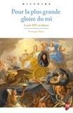 Véronique Meyer - Pour la plus grande gloire du roi - Louis XIV en thèses.