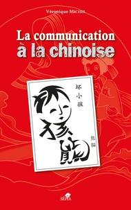 Véronique Michel - La communication chinoise.