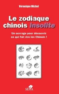 Véronique Michel - Le zodiaque chinois insolite - Un ouvrage pour découvrir ce qui fait rire les Chinois !.