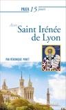 Véronique Minet - Prier 15 jours avec saint irenee de lyon ned.