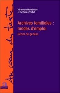 Véronique Montémont et Catherine Viollet - Archives familiales : mode d'emploi - Récits de genèse.