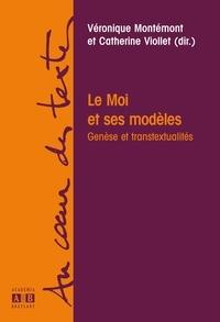 Véronique Montémont et Catherine Viollet - Le Moi et ses modèles - Genèse et transtextualités.
