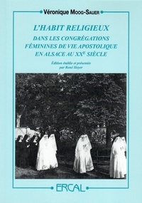 Véronique Moog-Sauer - L'habit religieux dans les congrégations féminines de vie apostolique en Alsace au XXesiècle.