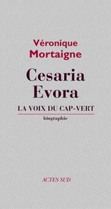 Véronique Mortaigne - Cesaria Evora - La voix de Cap-Vert, biographie.