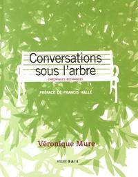 Véronique Mure - Conversations sous l'arbre - Chroniques botaniques.