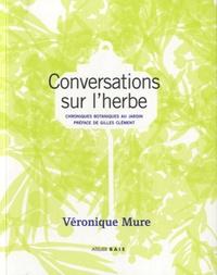 Véronique Mure - Conversations sur l'herbe - Chroniques botaniques au jardin.