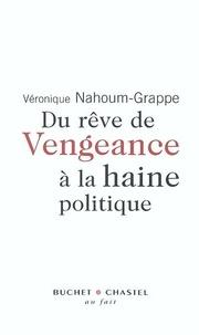 Véronique Nahoum-Grappe - Du rêve de vengeance à la haine politique.