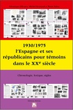 Véronique Olivares et Michel Reynaud - 1930/1975 : l'Espagne et ses républicains pour témoins dans le XXe siècle - Chronologie, lexique, sigles.