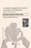 Véronique Olivares et Pierre Salou - Les républicains espagnols dans le camp de concentration nazi de Mauthausen - Le devoir collectif de survivre.