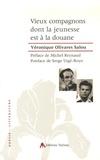 Véronique Olivares Salou - Vieux compagnons dont la jeunesse est à la douane.