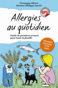 Véronique Olivier et Philippe Auriol - Allergies au quotidien ! - Guide de premiers secours pour toute la famille.
