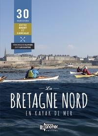 Véronique Olivier et Guy Lecointre - La Bretagne nord en kayak de mer - 30 parcours de Brest à Cancale.
